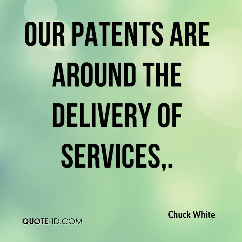 Our patents are around the delivery of services.
