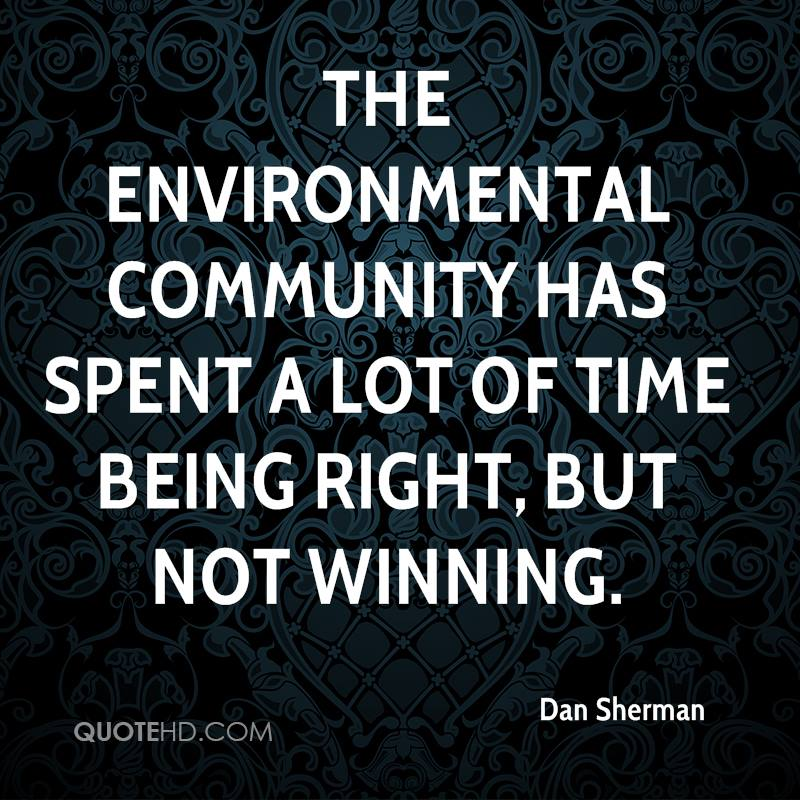 The environmental community has spent a lot of time being right, but not winning.
