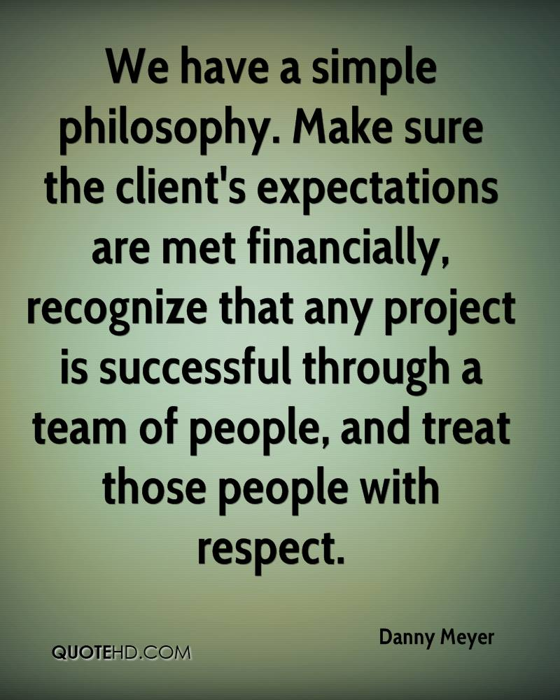 We have a simple philosophy. Make sure the client's expectations are met financially, recognize that any project is successful through a team of people, and treat those people with respect.