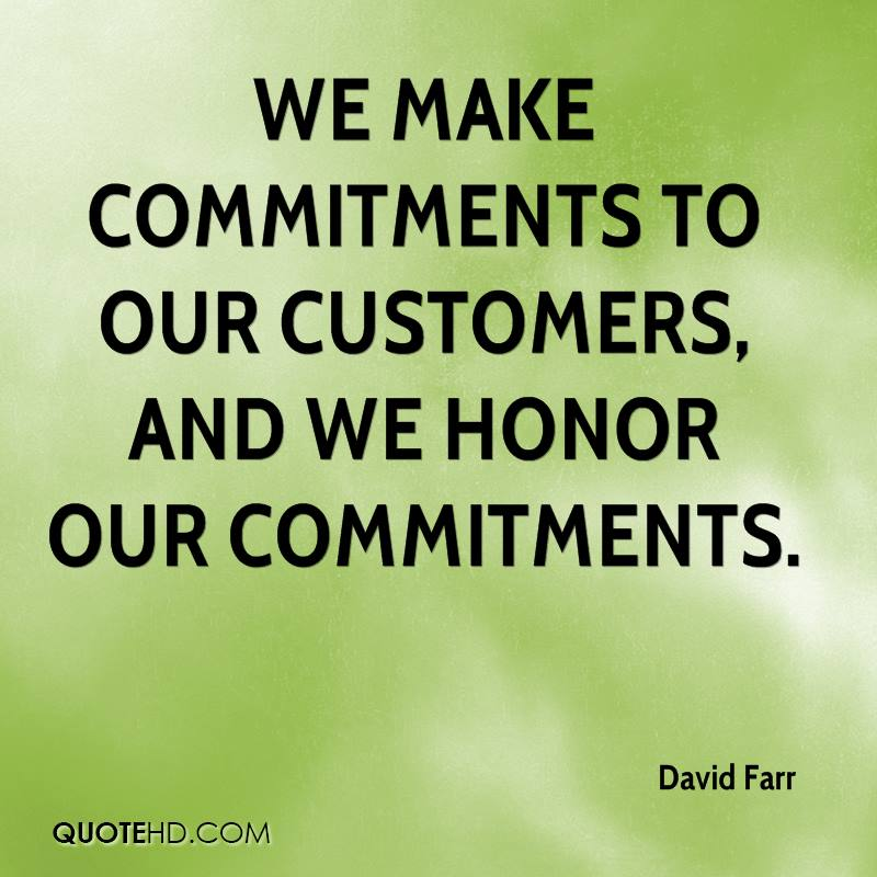 We make commitments to our customers, and we honor our commitments.