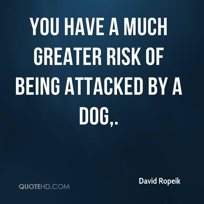 You have a much greater risk of being attacked by a dog.