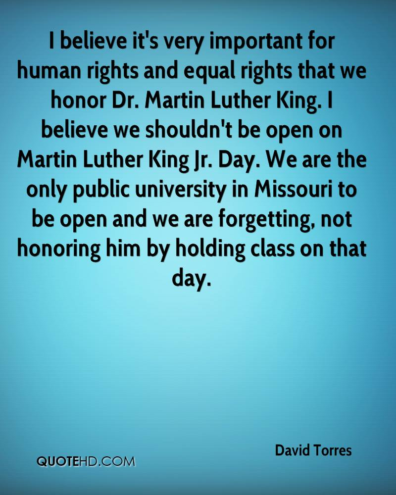 I believe it's very important for human rights and equal rights that we honor Dr. Martin Luther King. I believe we shouldn't be open on Martin Luther King Jr. Day. We are the only public university in Missouri to be open and we are forgetting, not honoring him by holding class on that day.