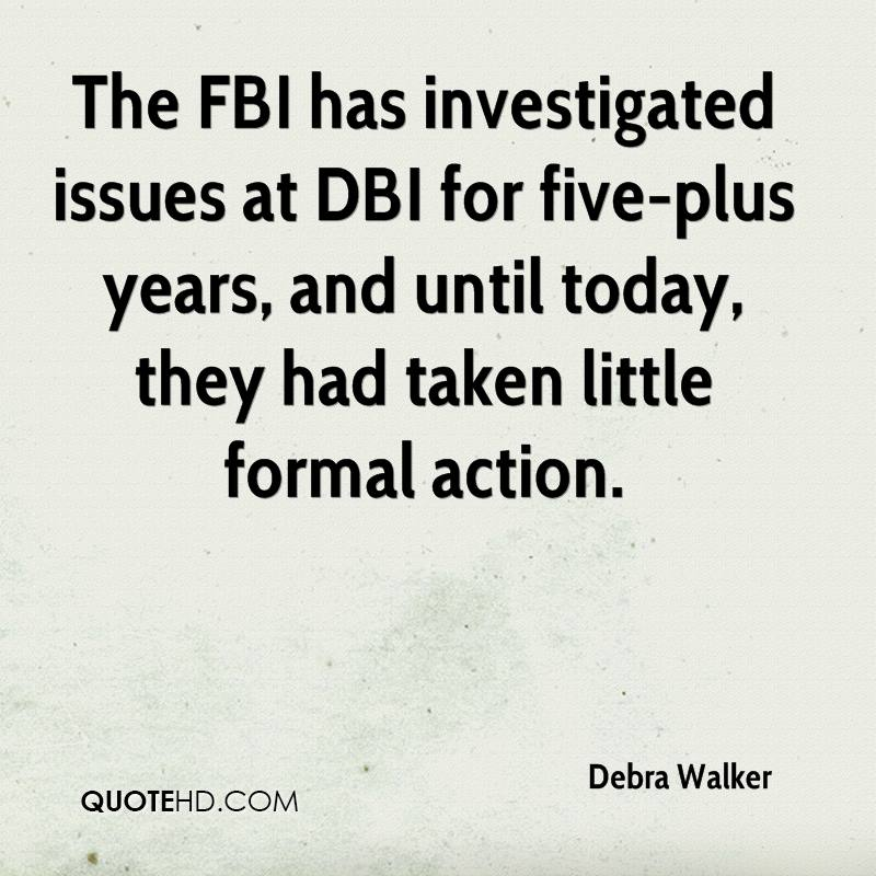The FBI has investigated issues at DBI for five-plus years, and until today, they had taken little formal action.