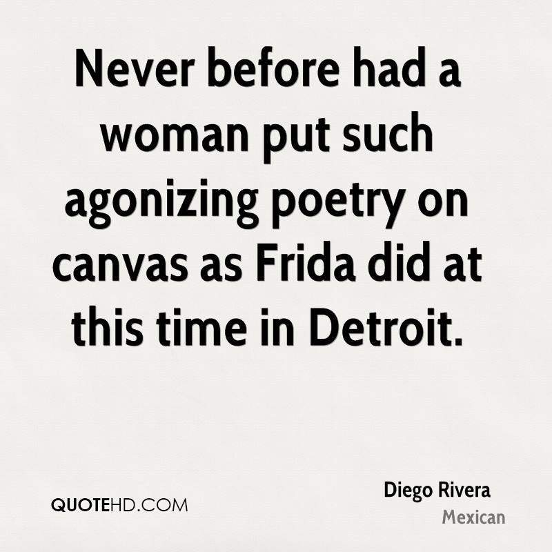 Never before had a woman put such agonizing poetry on canvas as Frida did at this time in Detroit.