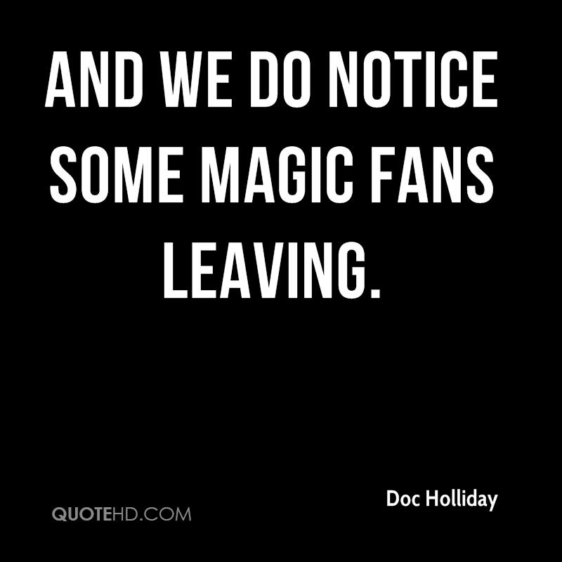 And we do notice some Magic fans leaving.