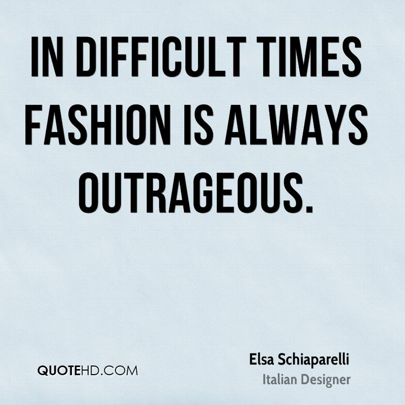 In difficult times fashion is always outrageous.