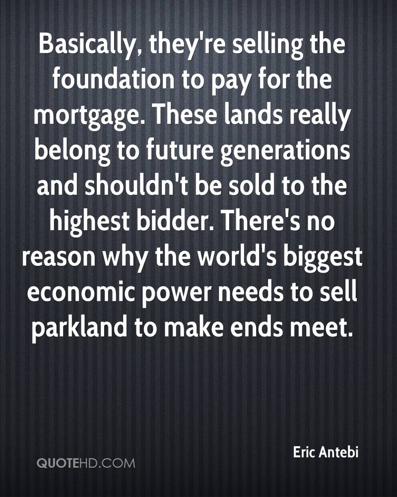 Basically, they're selling the foundation to pay for the mortgage. These lands really belong to future generations and shouldn't be sold to the highest bidder. There's no reason why the world's biggest economic power needs to sell parkland to make ends meet.