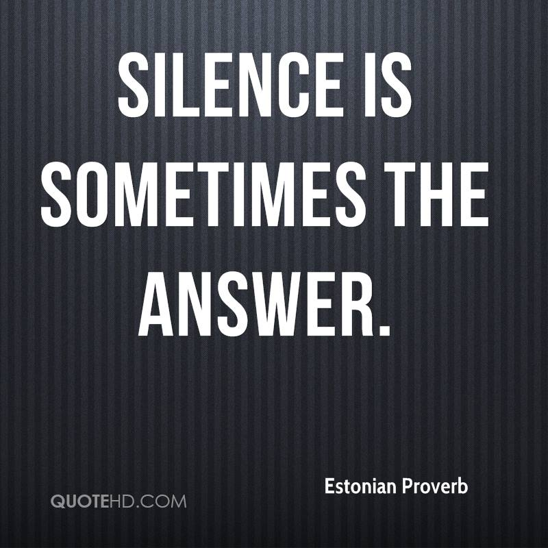 Silence is sometimes the answer.