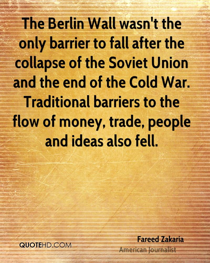 The Berlin Wall wasn't the only barrier to fall after the collapse of the Soviet Union and the end of the Cold War. Traditional barriers to the flow of money, trade, people and ideas also fell.