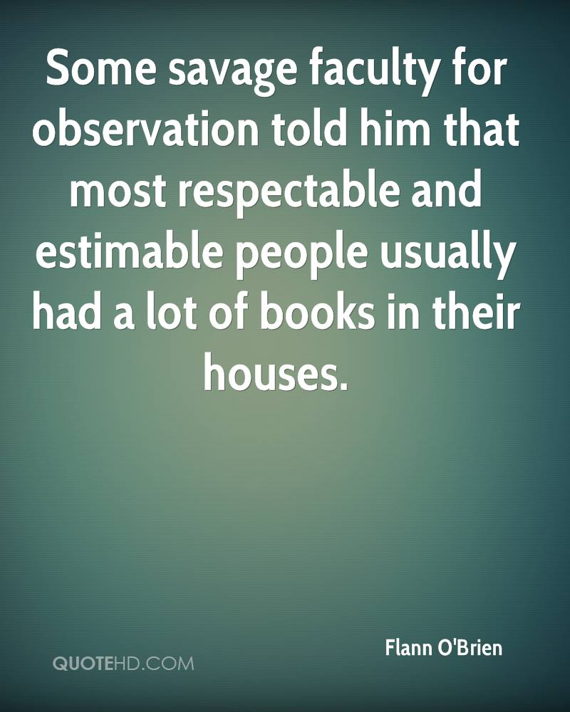 Some savage faculty for observation told him that most respectable and estimable people usually had a lot of books in their houses.