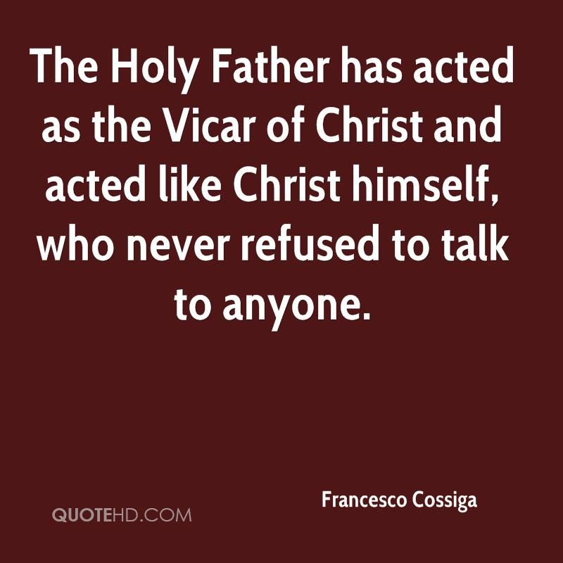 The Holy Father has acted as the Vicar of Christ and acted like Christ himself, who never refused to talk to anyone.