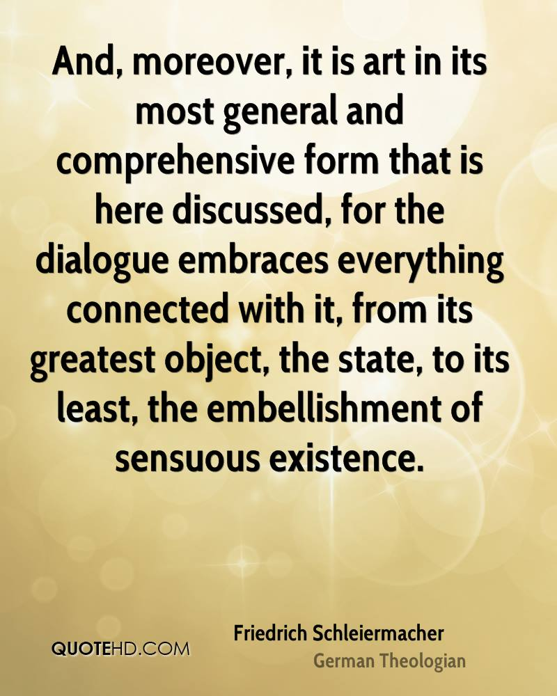 And, moreover, it is art in its most general and comprehensive form that is here discussed, for the dialogue embraces everything connected with it, from its greatest object, the state, to its least, the embellishment of sensuous existence.