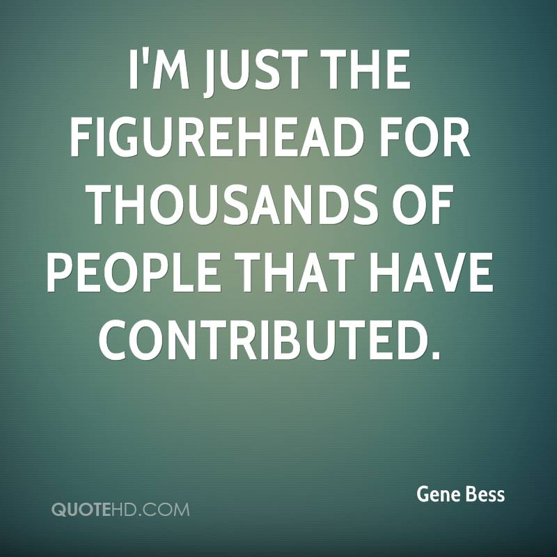 I'm just the figurehead for thousands of people that have contributed.