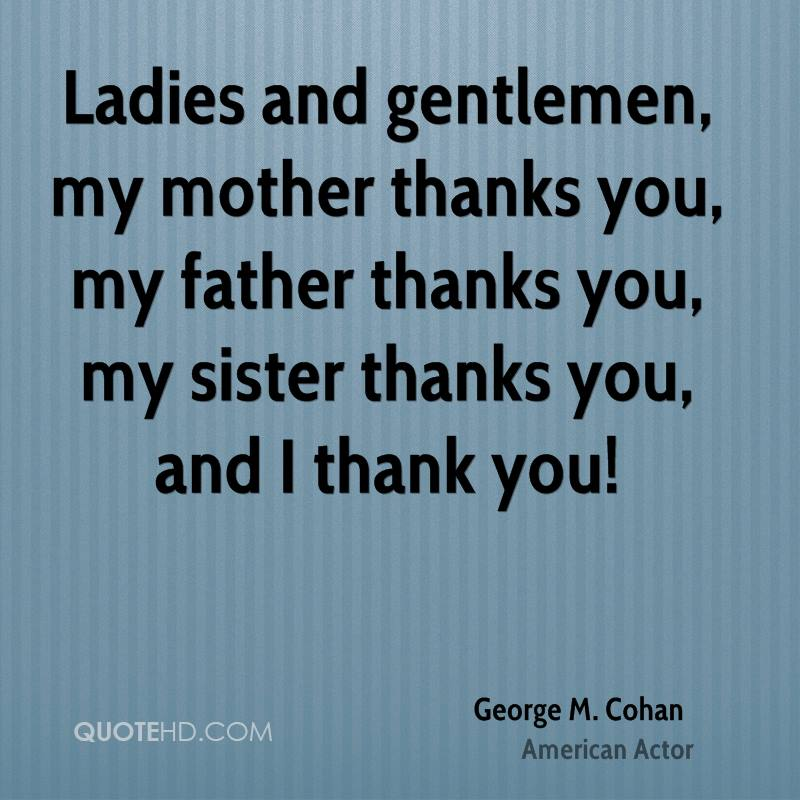 ladies and gentlemen my mother thanks you my father thanks you my sister