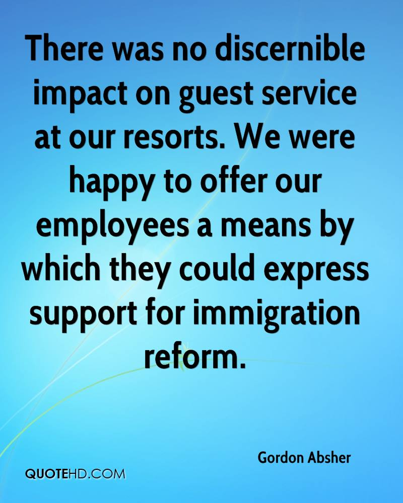 There was no discernible impact on guest service at our resorts. We were happy to offer our employees a means by which they could express support for immigration reform.