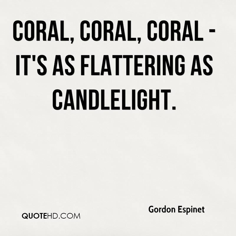 Coral, coral, coral - it's as flattering as candlelight.