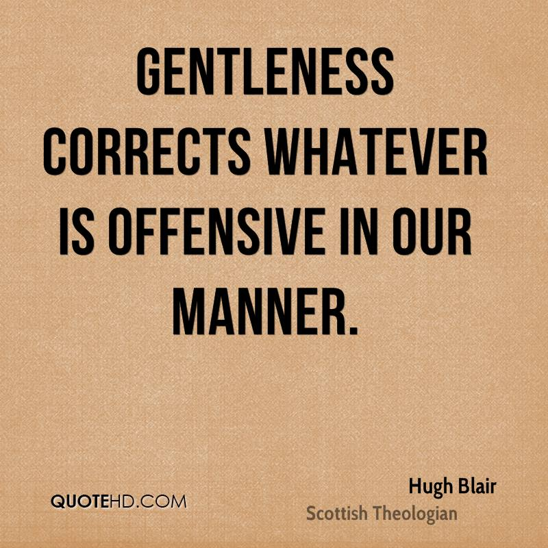 Gentleness corrects whatever is offensive in our manner.