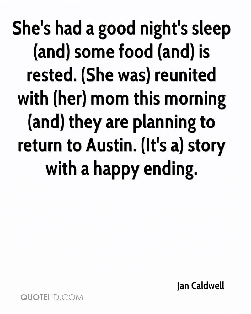 She's had a good night's sleep (and) some food (and) is rested. (She was) reunited with (her) mom this morning (and) they are planning to return to Austin. (It's a) story with a happy ending.