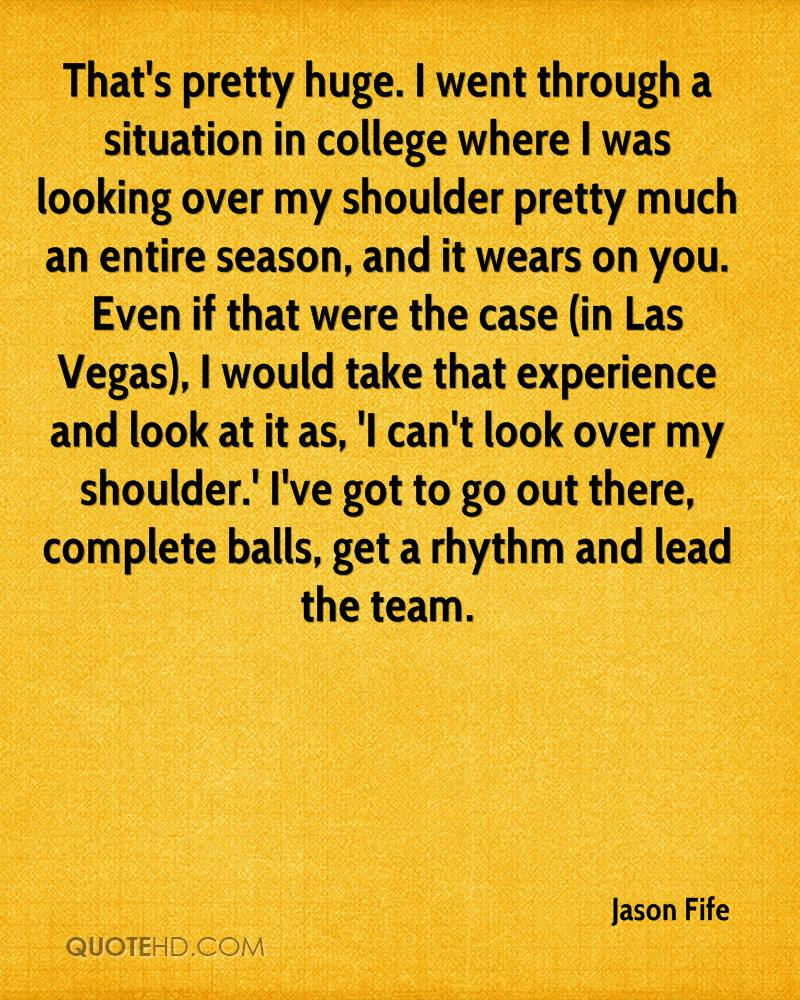 That's pretty huge. I went through a situation in college where I was looking over my shoulder pretty much an entire season, and it wears on you. Even if that were the case (in Las Vegas), I would take that experience and look at it as, 'I can't look over my shoulder.' I've got to go out there, complete balls, get a rhythm and lead the team.