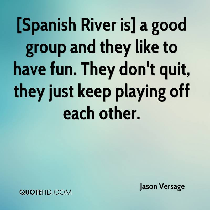 [Spanish River is] a good group and they like to have fun. They don't quit, they just keep playing off each other.