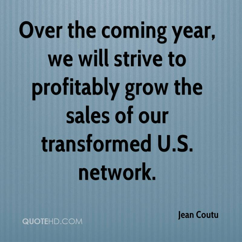 Over the coming year, we will strive to profitably grow the sales of our transformed U.S. network.