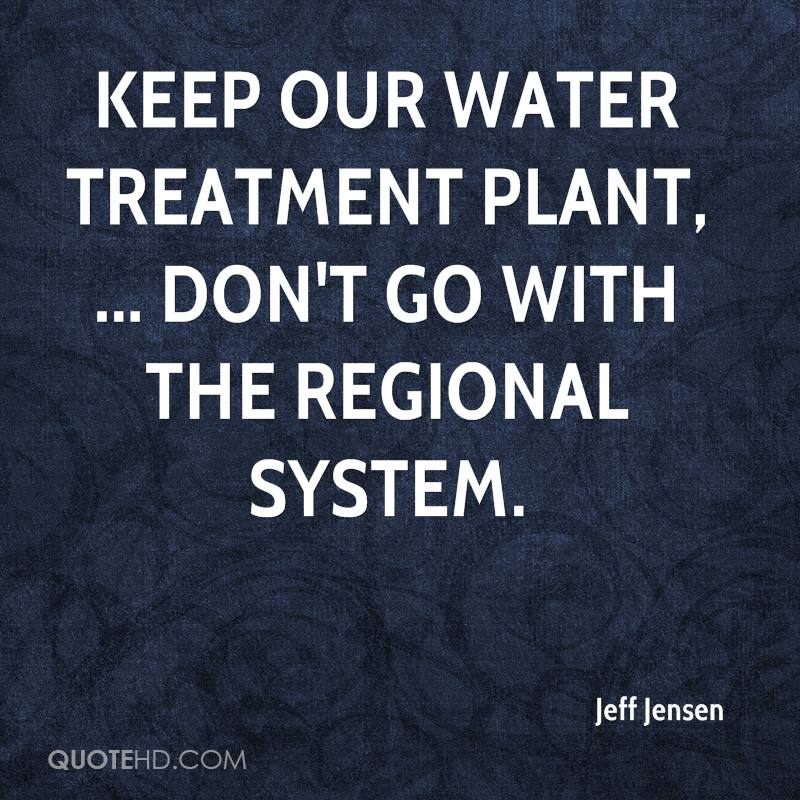 Keep our water treatment plant, ... Don't go with the regional system.