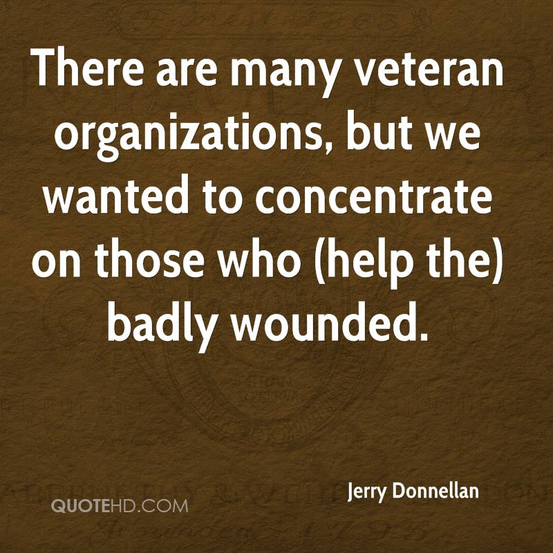 There are many veteran organizations, but we wanted to concentrate on those who (help the) badly wounded.