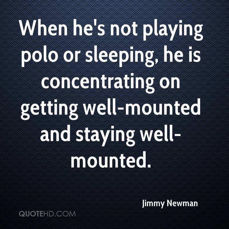 When he's not playing polo or sleeping, he is concentrating on getting well-mounted and staying well-mounted.