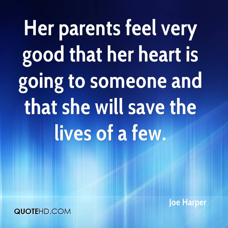 Her parents feel very good that her heart is going to someone and that she will save the lives of a few.