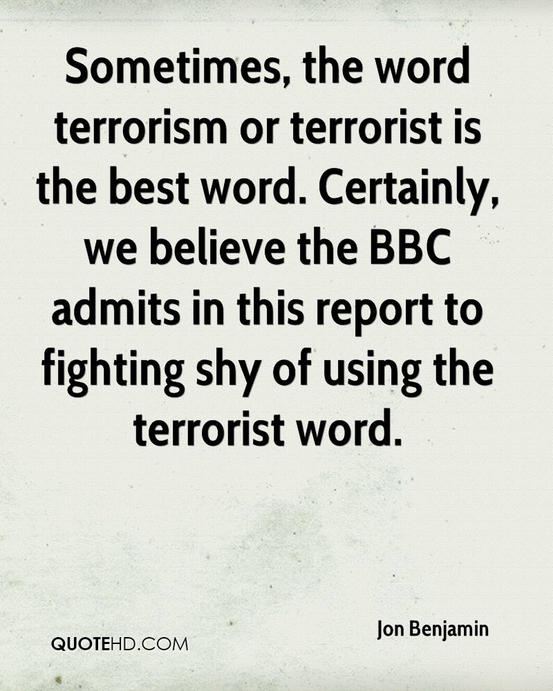 Sometimes, the word terrorism or terrorist is the best word. Certainly, we believe the BBC admits in this report to fighting shy of using the terrorist word.