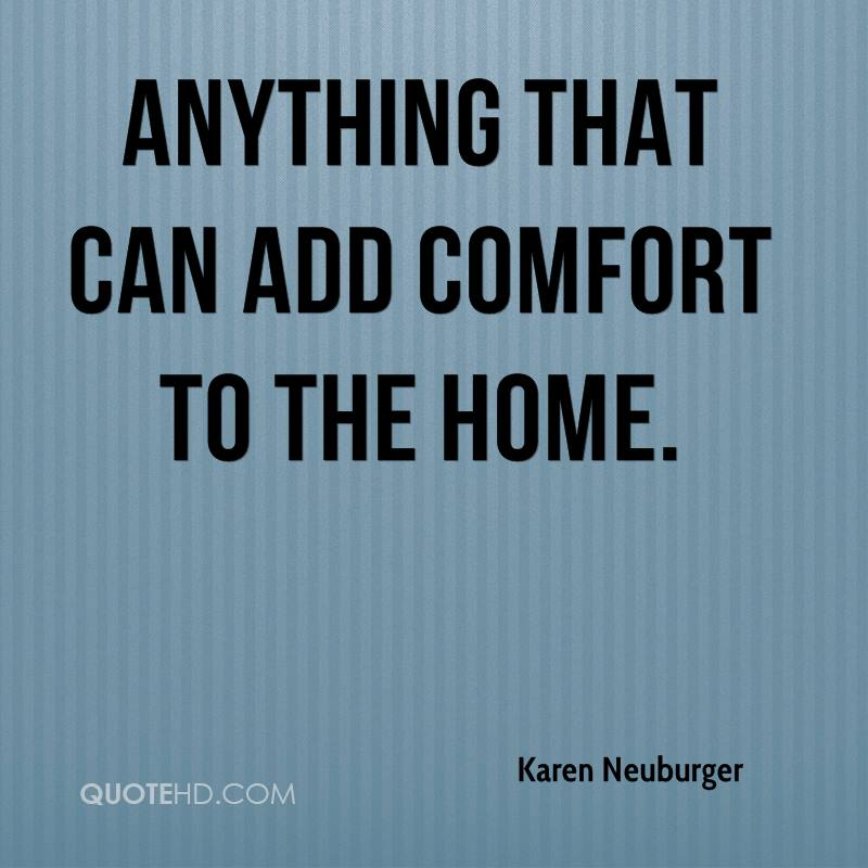 anything that can add comfort to the home.