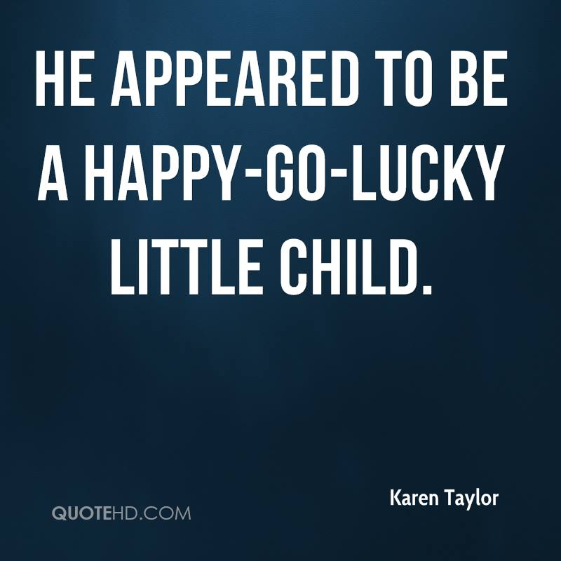 Happy Go Lucky Quotes Life: Karen Taylor Quotes