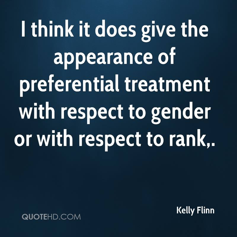 I think it does give the appearance of preferential treatment with respect to gender or with respect to rank.