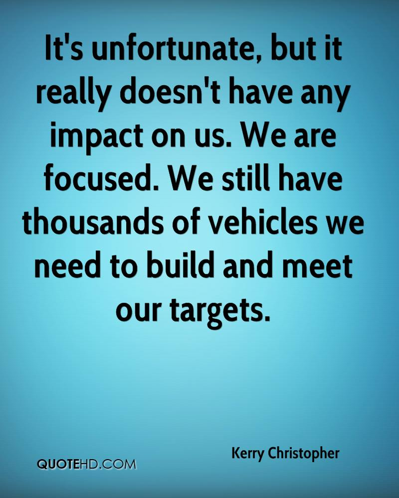 It's unfortunate, but it really doesn't have any impact on us. We are focused. We still have thousands of vehicles we need to build and meet our targets.