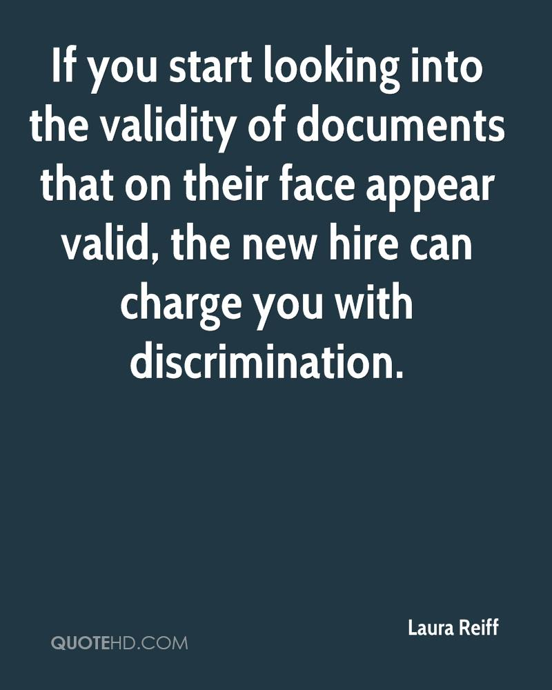 If you start looking into the validity of documents that on their face appear valid, the new hire can charge you with discrimination.