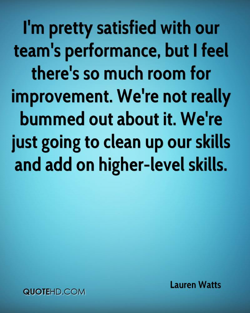 I'm pretty satisfied with our team's performance, but I feel there's so much room for improvement. We're not really bummed out about it. We're just going to clean up our skills and add on higher-level skills.