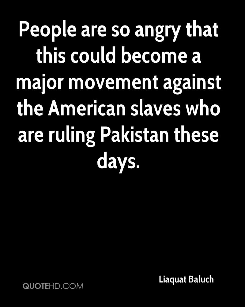 People are so angry that this could become a major movement against the American slaves who are ruling Pakistan these days.
