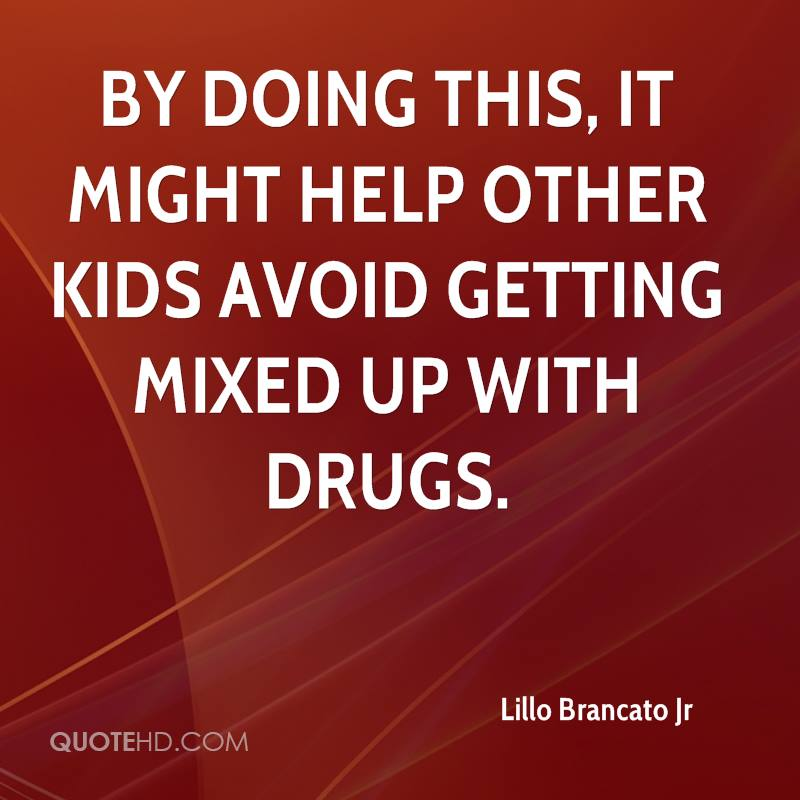 By doing this, it might help other kids avoid getting mixed up with drugs.