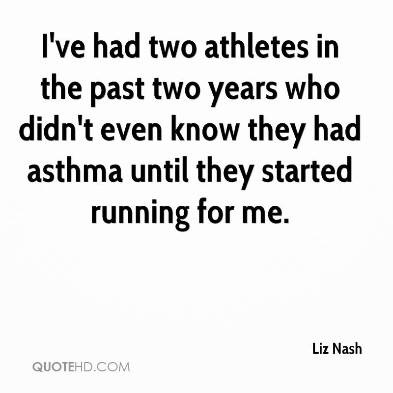 I've had two athletes in the past two years who didn't even know they had asthma until they started running for me.