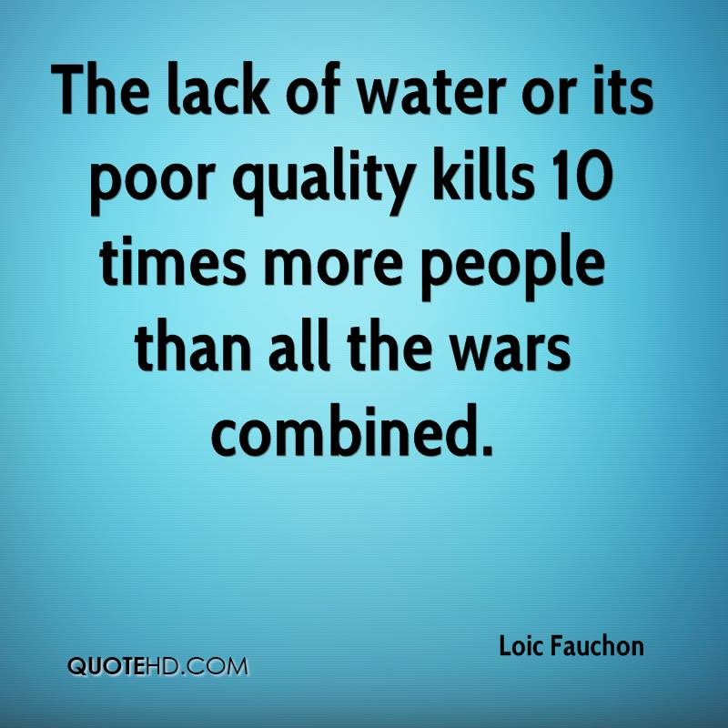 The lack of water or its poor quality kills 10 times more people than all the wars combined.