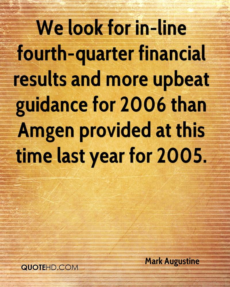 We look for in-line fourth-quarter financial results and more upbeat guidance for 2006 than Amgen provided at this time last year for 2005.