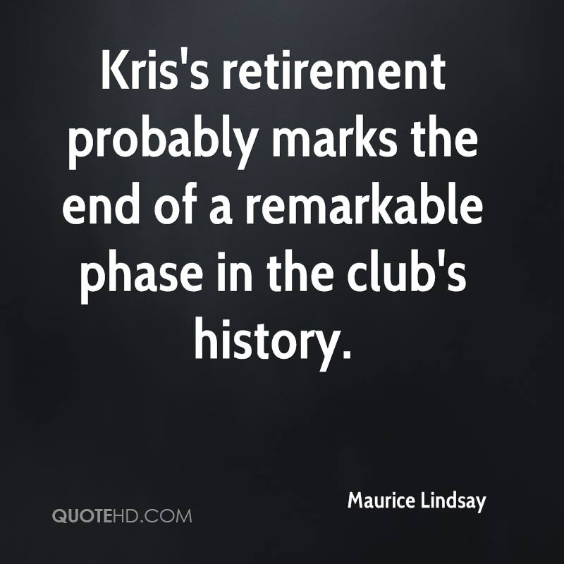 Kris's retirement probably marks the end of a remarkable phase in the club's history.