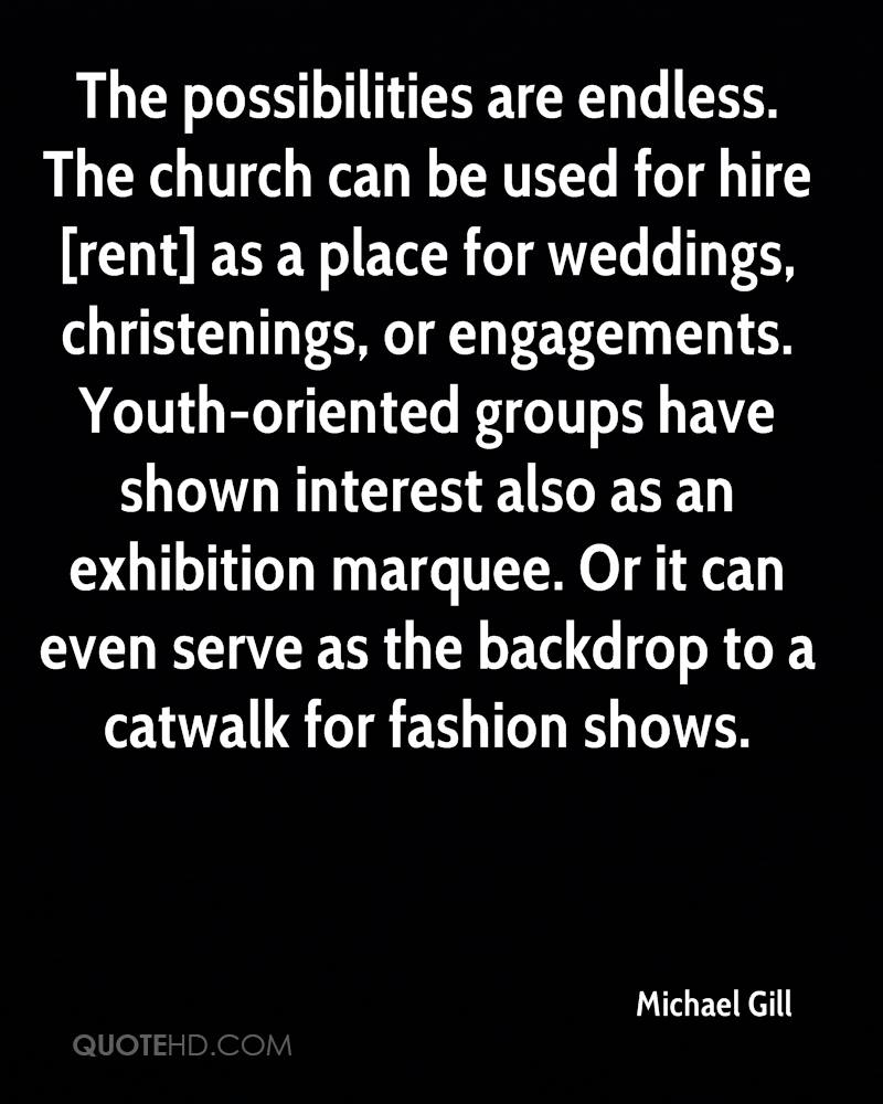 The possibilities are endless. The church can be used for hire [rent] as a place for weddings, christenings, or engagements. Youth-oriented groups have shown interest also as an exhibition marquee. Or it can even serve as the backdrop to a catwalk for fashion shows.