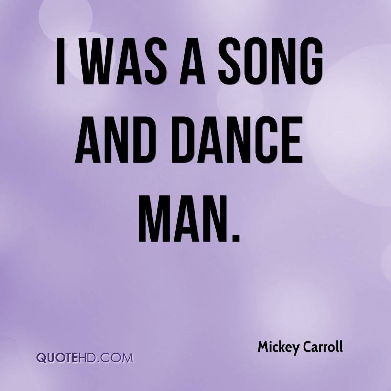 I was a song and dance man.