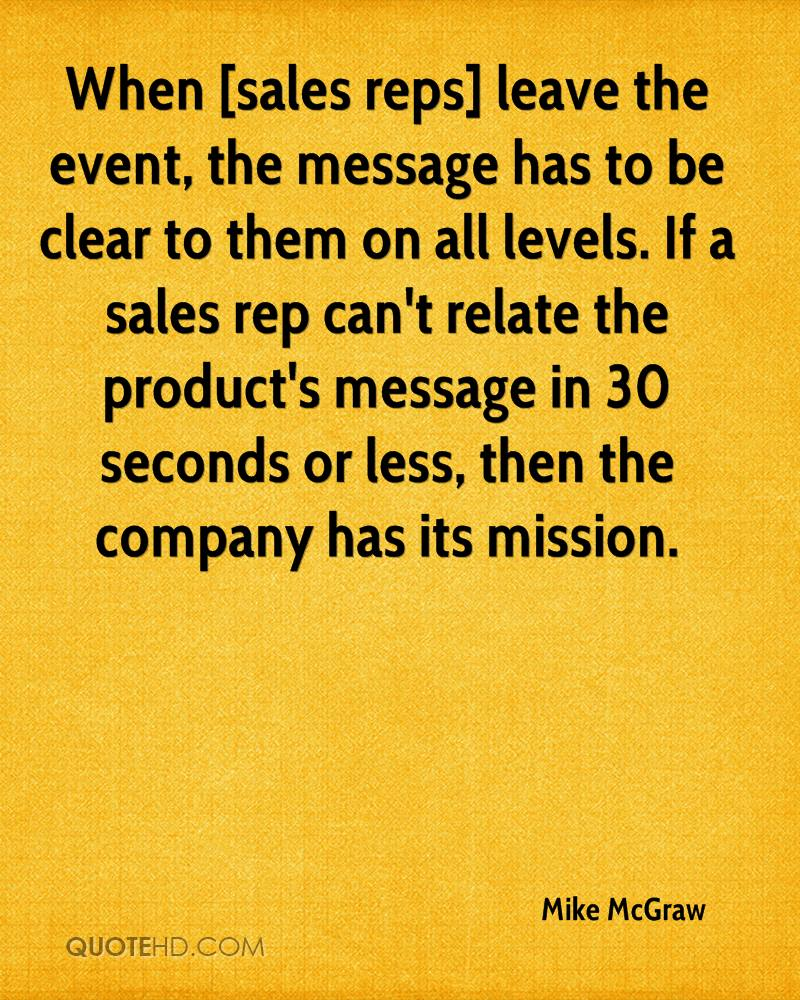 When [sales reps] leave the event, the message has to be clear to them on all levels. If a sales rep can't relate the product's message in 30 seconds or less, then the company has its mission.