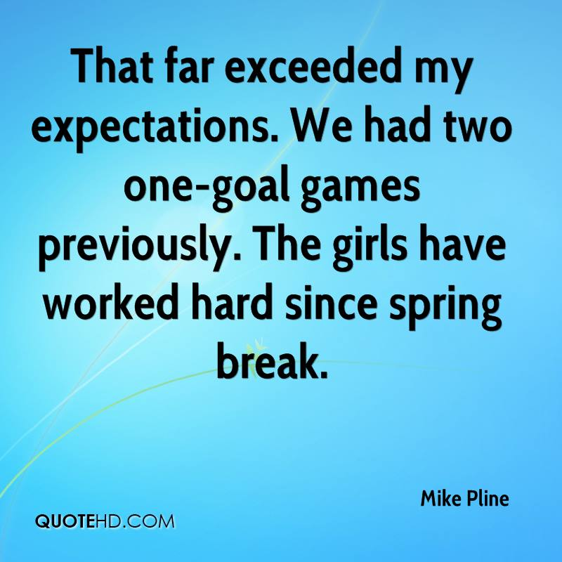 That far exceeded my expectations. We had two one-goal games previously. The girls have worked hard since spring break.