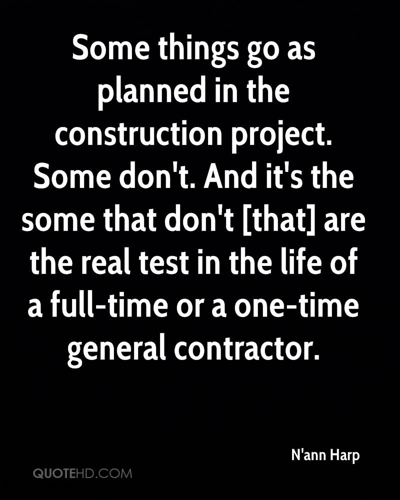 Some things go as planned in the construction project. Some don't. And it's the some that don't [that] are the real test in the life of a full-time or a one-time general contractor.