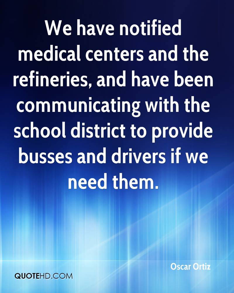We have notified medical centers and the refineries, and have been communicating with the school district to provide busses and drivers if we need them.