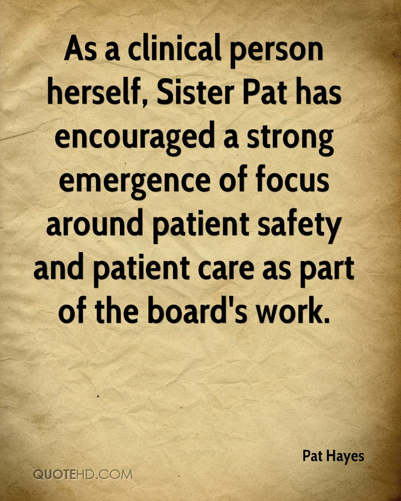 As a clinical person herself, Sister Pat has encouraged a strong emergence of focus around patient safety and patient care as part of the board's work.