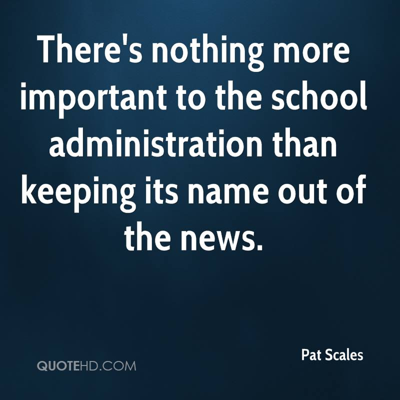 There's nothing more important to the school administration than keeping its name out of the news.